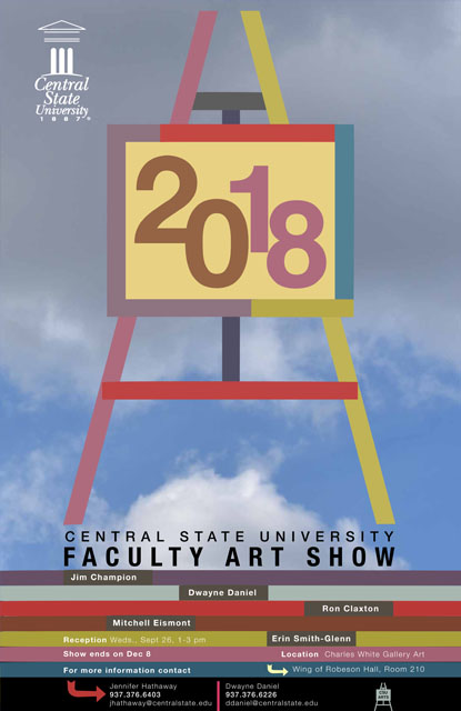 Central State University Faculty Art Show, Jim Champion, Dwayne Daniel, Mitchell Eismont, Ron Claxton, Erin Smith-Glenn. Reception Wednesday September 26, 1-3 p.m., Location Charles White Gallery, Art Wing of Robeson Hall, Room 210, For More Information contact Jennifer Hathaway, 937.376.6403, jhathaway@centralstate.edu, Dwayne Daniel 937.376.6226, ddaniel@centralstate.edu, CSU ARTS
