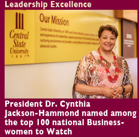 Leadership Excellence, Central State President Dr. Cynthia Jackson-Hammond named among the top 100 national Businesswoman to Watch. Central State is one of the first Universities in Ohio to publicly post its spending online in an effort to boost fiscal transparency.