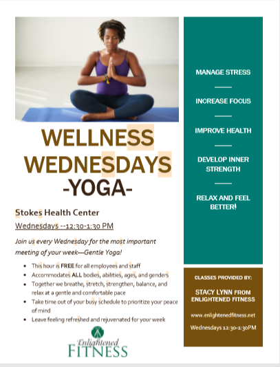 Join us every Wednesday for the most important meeting of your week - Gentle Yoga! Wednesdays from 12:30 - 1:30 p.m. Stokes Health Center, Classes provided by Stacy Lynn from Enlightened Fitness, www.enlightedfitness.net, Manage Stress, Increase Focus, Improve Health, Develop Inner Strength, Relax and Feel Better!