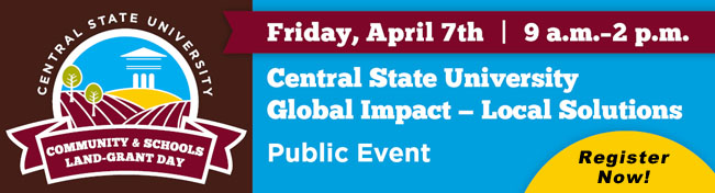 Link to registration page, Central State University, Community & Schools Land-Grant Day, April 7, 8 a.m.-2 p.m. Local Impact Global Solutions, Register Now!