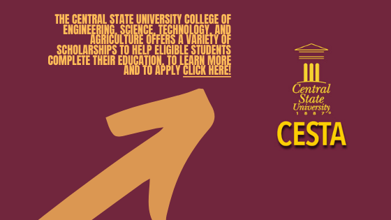 lint to CESTA Scholarships video page, The Central State University College of Engineering, Science, Technology, and Agriculture offers a variety of Scholarships to help eligible students complete their education, to lear more and to apply click here