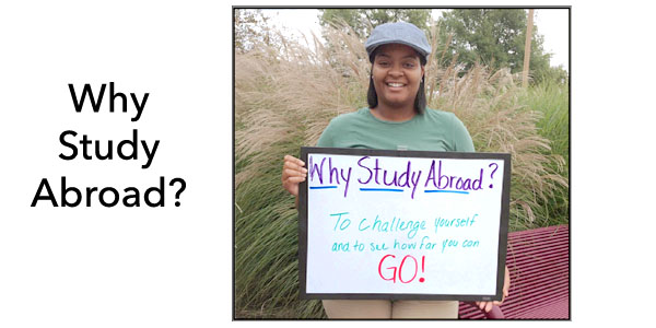 Faculty-Led Programs: Why Study Abroad? To Challenge Yourself And See How Far You Can Go.
