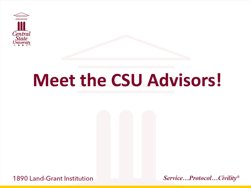 Central State University 1887, Meet the CSU Advisors!, 1890 Land-Grant Institution. Service...Protocol...Civility registered trademark