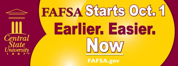 Central State University, FAFSA Starts October 1, Earlier, Easier, NOW, fafsa.gov
