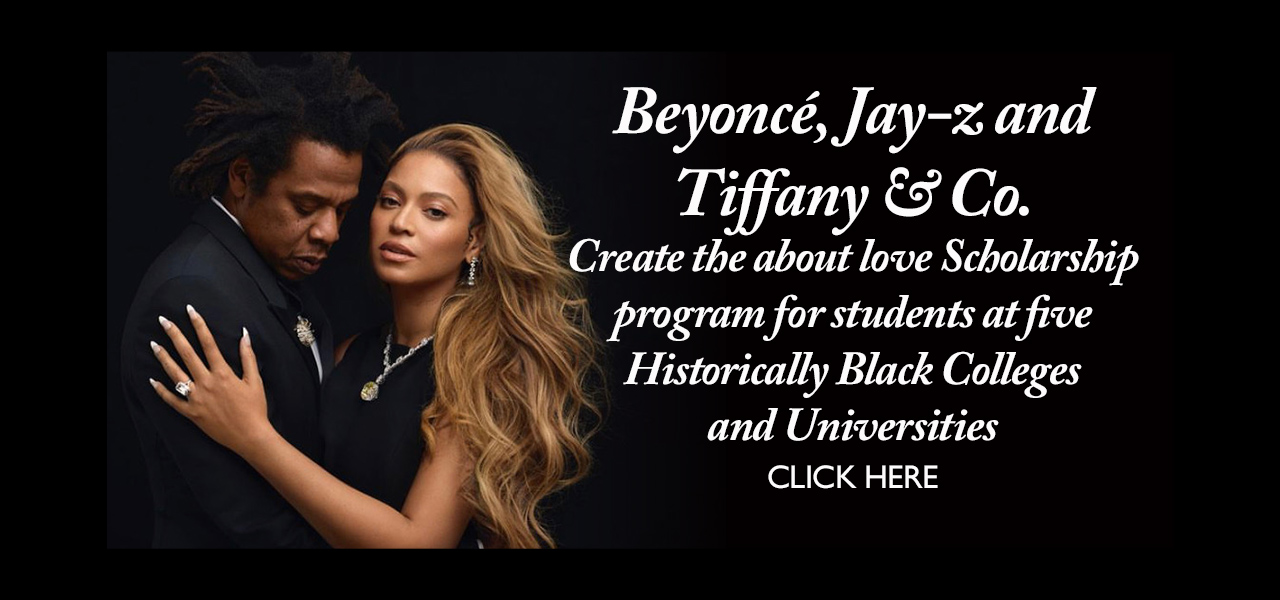 BEYONCÉ, JAY-Z AND TIFFANY & CO. CREATE THE ABOUT LOVE SCHOLARSHIP PROGRAM FOR STUDENTS AT FIVE HISTORICALLY BLACK COLLEGES AND UNIVERSITIES (HBCUs)